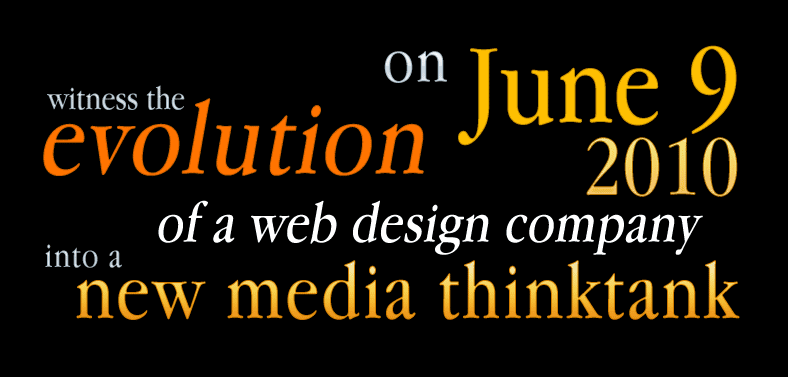 on June 9, 2010 - witness the evolution of a web design company into a new media thinktank